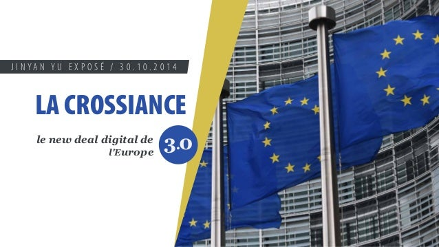 J I N Y A N Y U E X P O S É / 3 0 . 1 0 . 2 0 1 4  LA CROSSIANCE  le new deal digital de  l'Europe 3.0