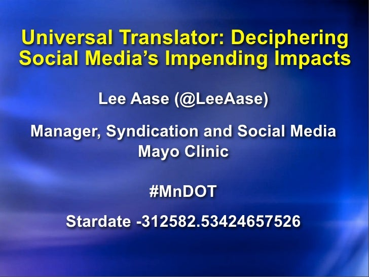 Universal Translator: Deciphering Social Media's Impending Impacts          Lee Aase (@LeeAase)   Manager, Syndication and...