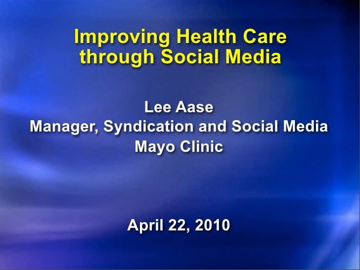 Improving Health Care       through Social Media               Lee Aase Manager, Syndication and Social Media             ...