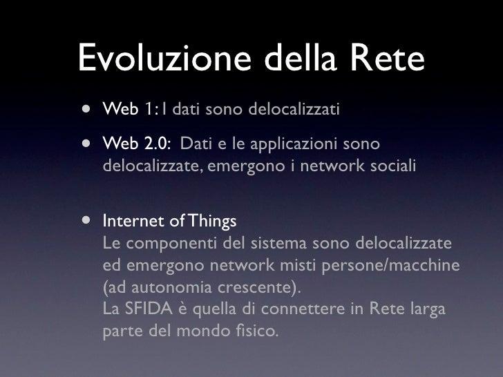 Evoluzione della Rete •   Web 1: I dati sono delocalizzati  •   Web 2.0: Dati e le applicazioni sono     delocalizzate, em...