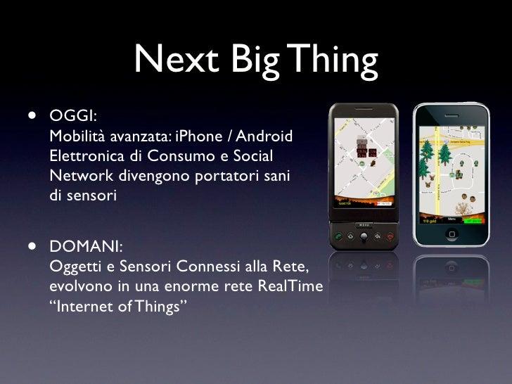Next Big Thing •   OGGI:     Mobilità avanzata: iPhone / Android     Elettronica di Consumo e Social     Network divengono...
