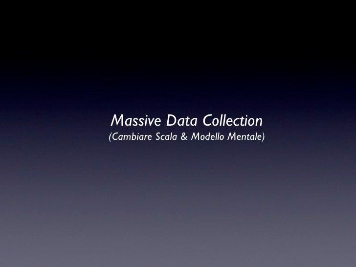 Massive Data Collection (Cambiare Scala & Modello Mentale)