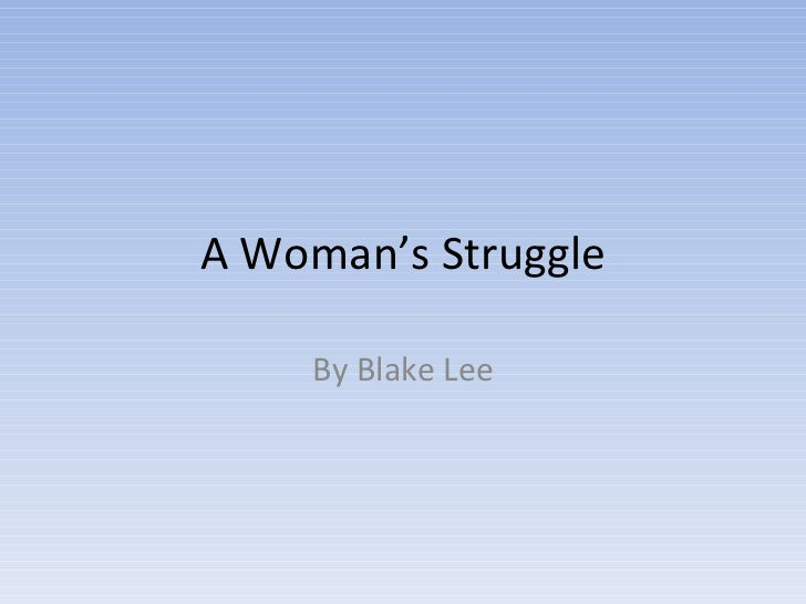 A Woman's Struggle By Blake Lee