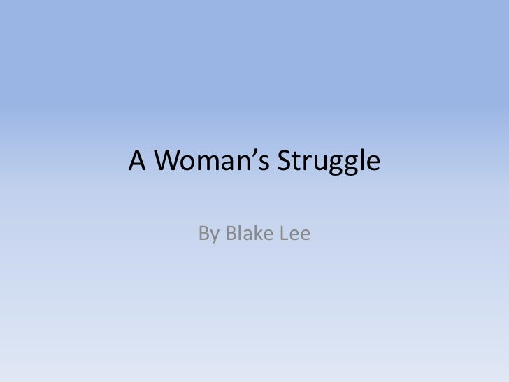 A Woman's Struggle<br />By Blake Lee<br />