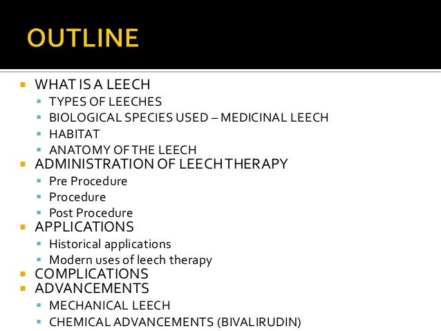 an introduction to the use of leeches in modern therapeutic medicine Leech therapy in modern medicine during the early 1900's the use of leeches began to decrease as medicine advanced using leeches for treatment began to be seen as silly, as the mechanisms of disease became better understood.