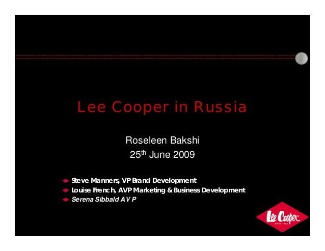 Lee Cooper in Russia Roseleen Bakshi 25th June 2009 Steve Manners, VP Brand Development Louise French, AVP Marketing & Bus...