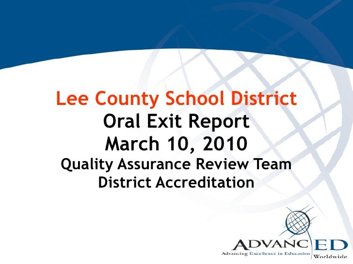 Lee County School District Oral Exit Report March 10, 2010 Quality Assurance Review Team District Accreditation