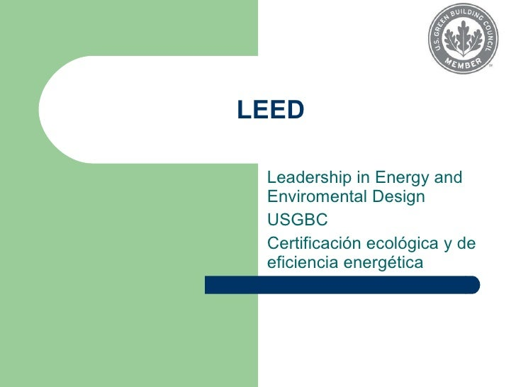 LEED Leadership in Energy and Enviromental Design USGBC Certificación ecológica y de eficiencia energética