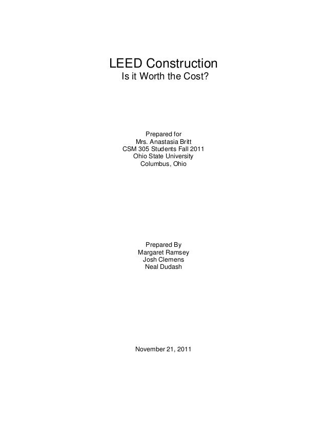 LEED Construction Is it Worth the Cost?  Prepared for Mrs. Anastasia Britt CSM 305 Students Fall 2011 Ohio State Universit...