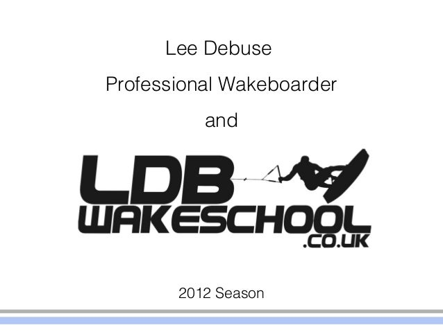 Lee DebuseProfessional Wakeboarder          and       2012 Season