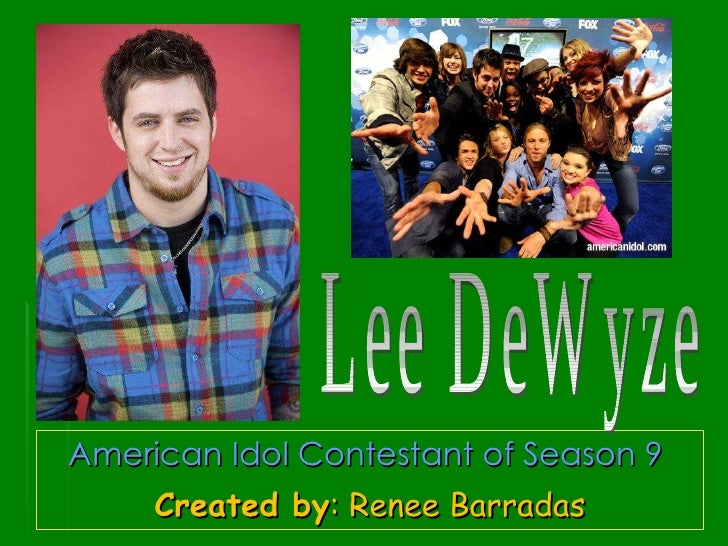 American Idol Contestant of Season 9  Created by : Renee Barradas Lee DeWyze