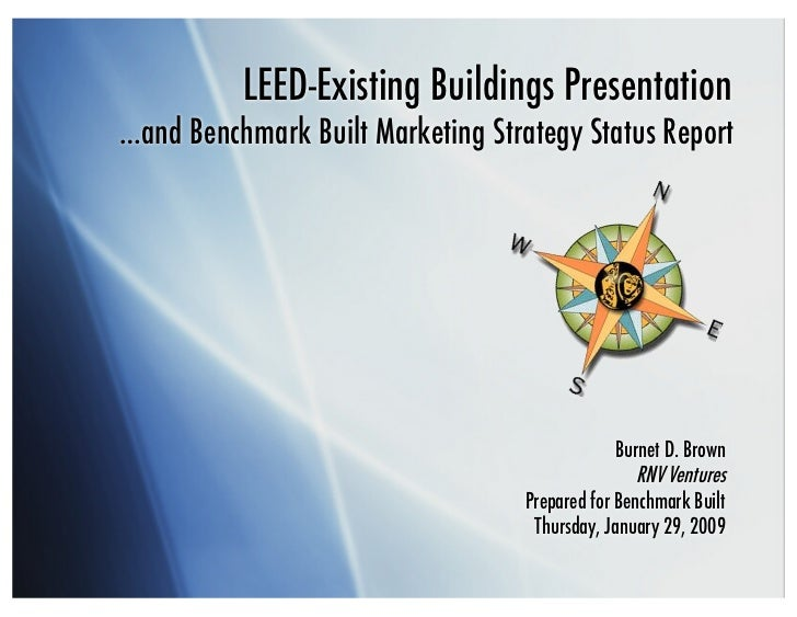 LEED-Existing Buildings Presentation …and Benchmark Built Marketing Strategy Status Report                                ...