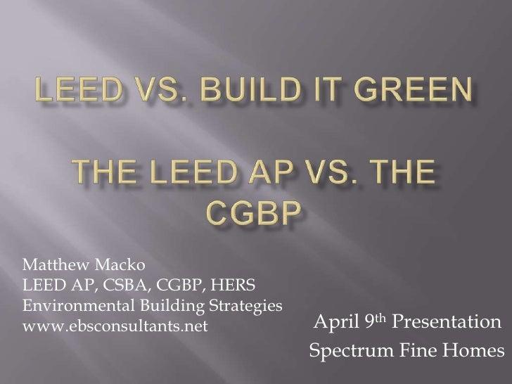 Matthew Macko LEED AP, CSBA, CGBP, HERS Environmental Building Strategies                                     April 9th Pr...