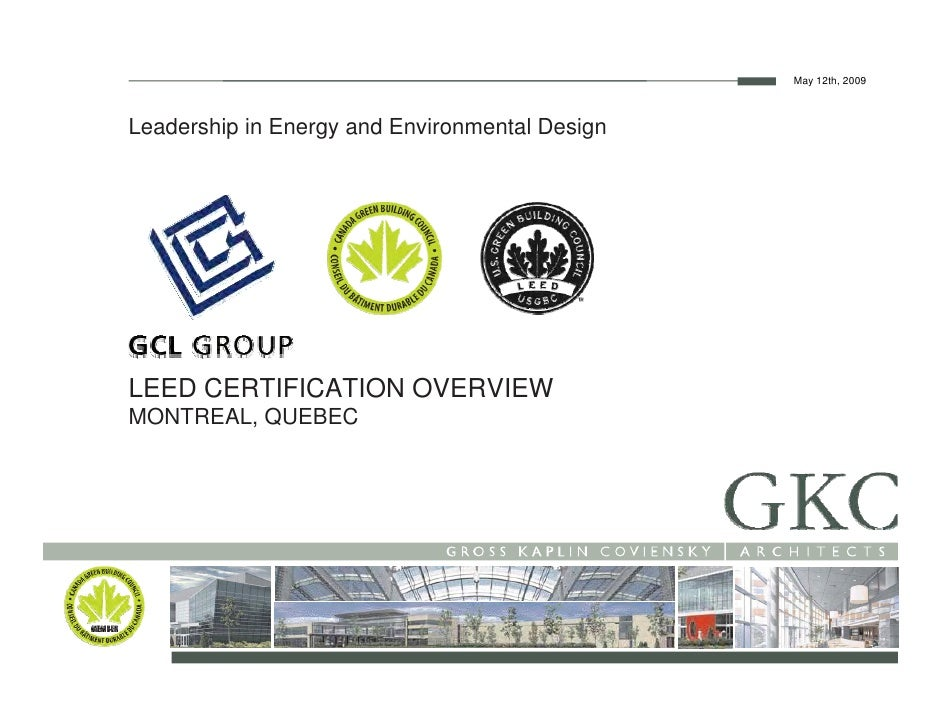 May 12th, 2009Leadership in Energy and Environmental DesignLEED CERTIFICATION OVERVIEWMONTREAL, QUEBEC