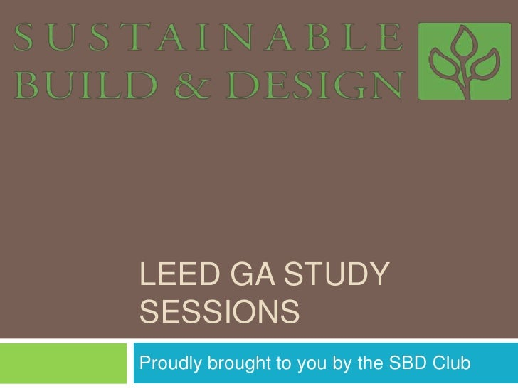 LEED ga Study sessions<br />Proudly brought to you by the SBD Club<br />