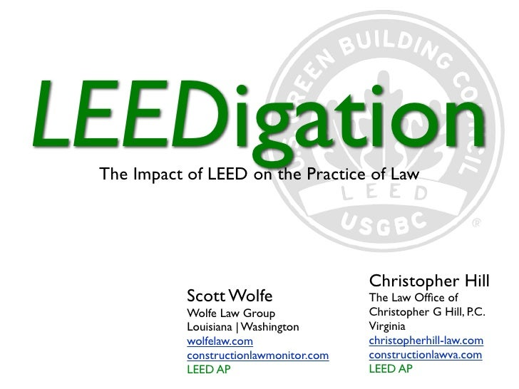 LEEDigation  The Impact of LEED on the Practice of Law                                              Christopher Hill      ...