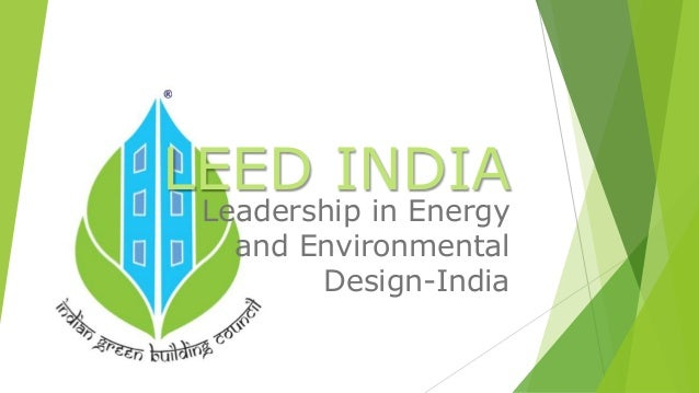 LEED INDIA  Leadership in Energy  and Environmental  Design-India