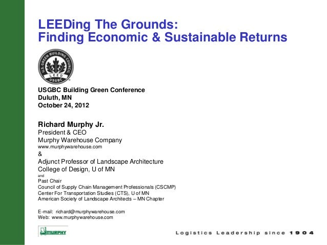 LEEDing The Grounds:Finding Economic & Sustainable ReturnsUSGBC Building Green ConferenceDuluth, MNOctober 24, 2012Richard...