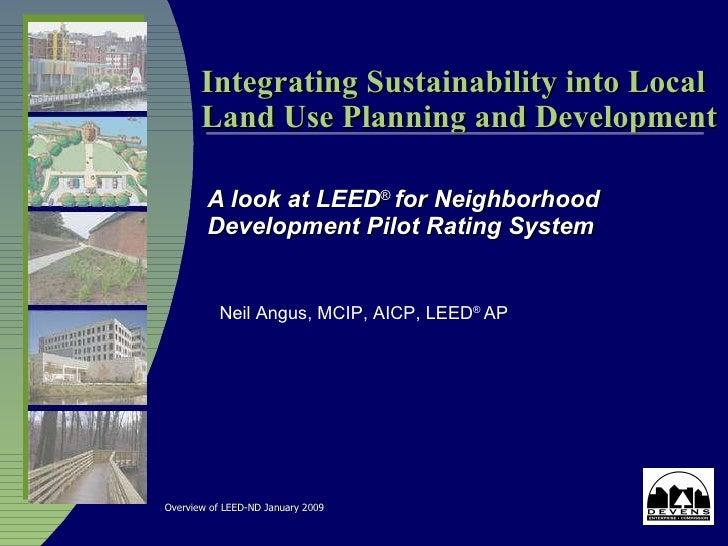 Integrating Sustainability into Local Land Use Planning and Development A look at LEED ®  for Neighborhood Development Pil...