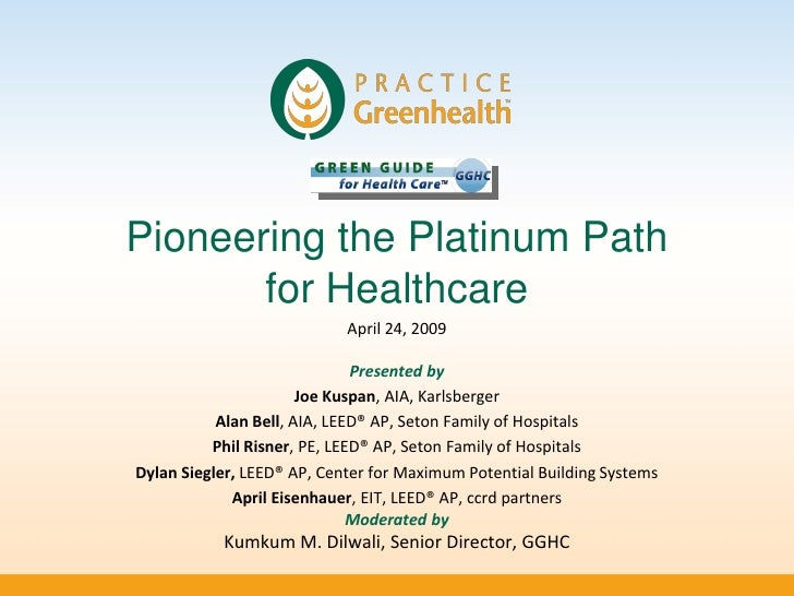 Pioneering the Platinum Path        for Healthcare                             April 24, 2009                             ...