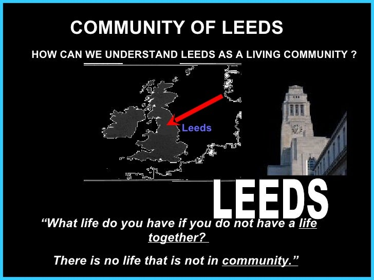 """ What life do you have if you do not have a  life together?  There is no life that is not in  community.""   Leeds LEEDS C..."
