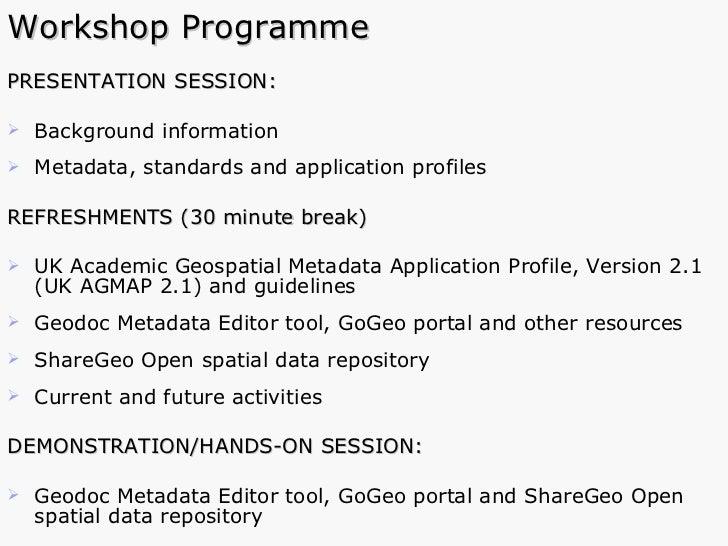 Workshop Programme <ul><li>PRESENTATION SESSION: </li></ul><ul><li>Background information </li></ul><ul><li>Metadata, stan...