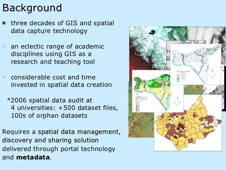 Background <ul><li>three decades of GIS and spatial  </li></ul><ul><li>data capture technology  </li></ul><ul><li>an eclec...