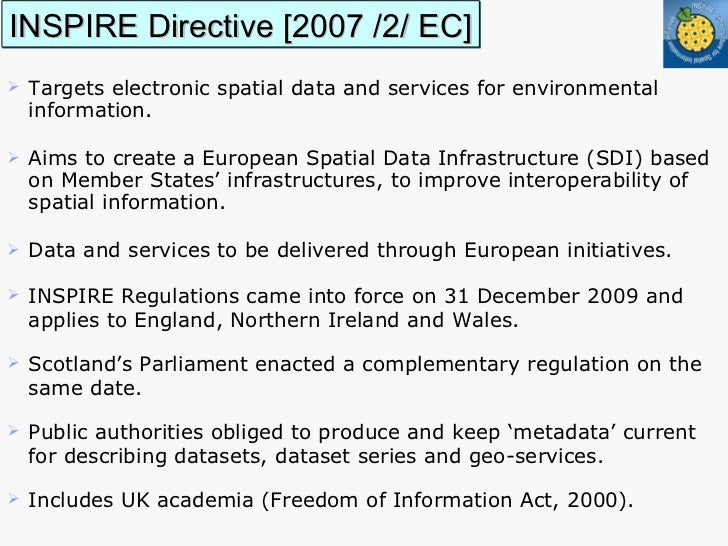 INSPIRE Directive [2007 /2/ EC] <ul><li>T argets electronic spatial data and services for environmental information.  </li...