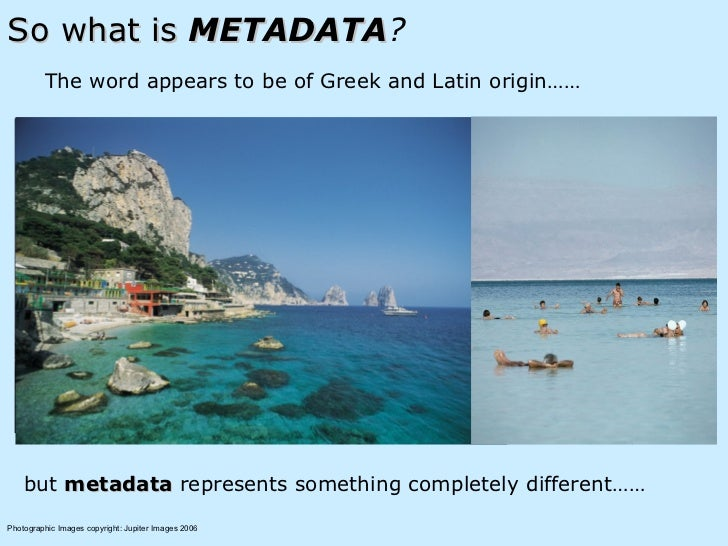 So what is  METADATA ? <ul><li>The word appears to be of Greek and Latin origin…… </li></ul>but  metadata  represents some...