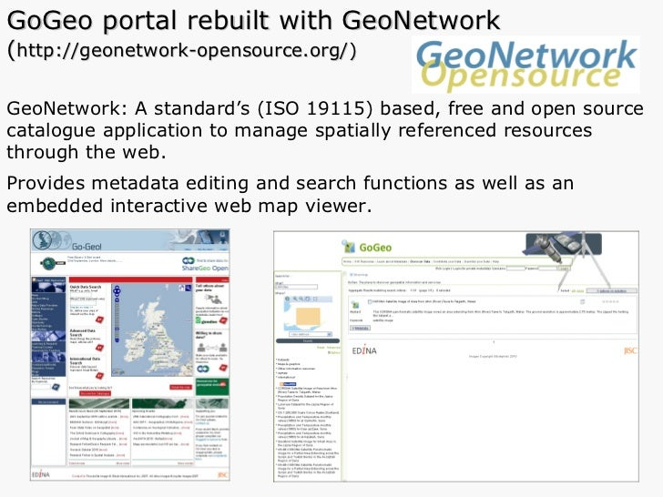GoGeo portal rebuilt with GeoNetwork  ( http://geonetwork-opensource.org/) GeoNetwork: A standard's (ISO 19115) based, fre...