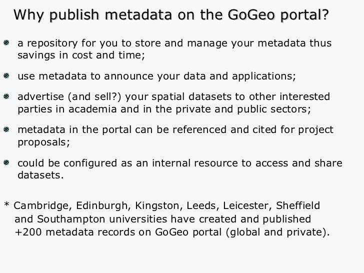 Why publish metadata on the GoGeo portal? <ul><li>a repository for you to store and manage your metadata thus savings in c...