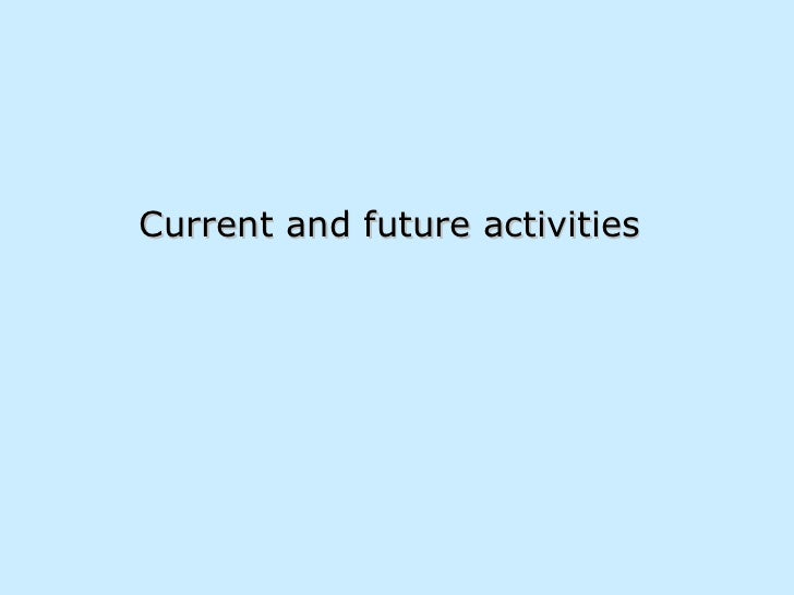 Current and future activities