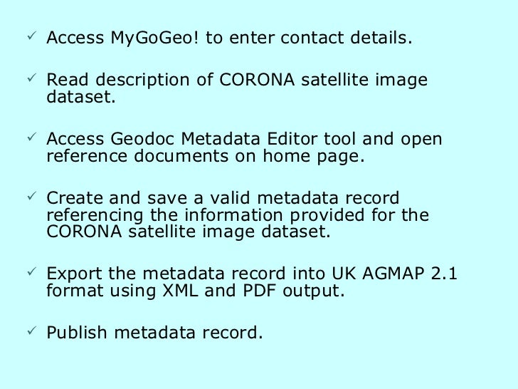 <ul><li>Access MyGoGeo! to enter contact details. </li></ul><ul><li>Read description of CORONA satellite image dataset. </...