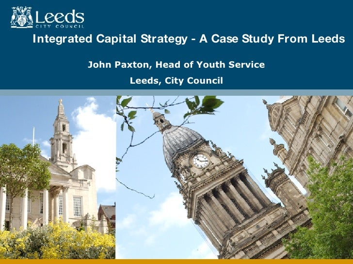 John Paxton, Head of Youth Service Leeds, City Council Integrated Capital Strategy - A Case Study From Leeds