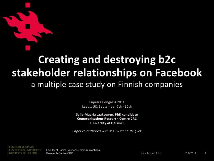 Creating and destroying b2c stakeholder relationships on Facebooka multiple case study on Finnish companies<br />Euprera C...