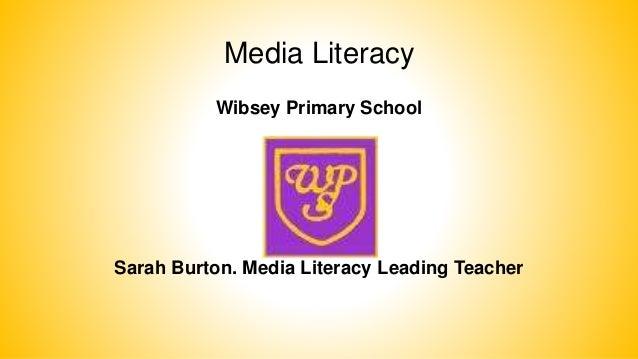 Media Literacy  Wibsey Primary School  S  Sarah Burton. Media Literacy Leading Teacher