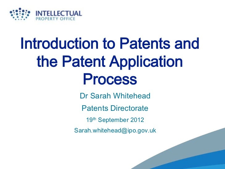 Introduction to Patents and   the Patent Application          Process         Dr Sarah Whitehead          Patents Director...