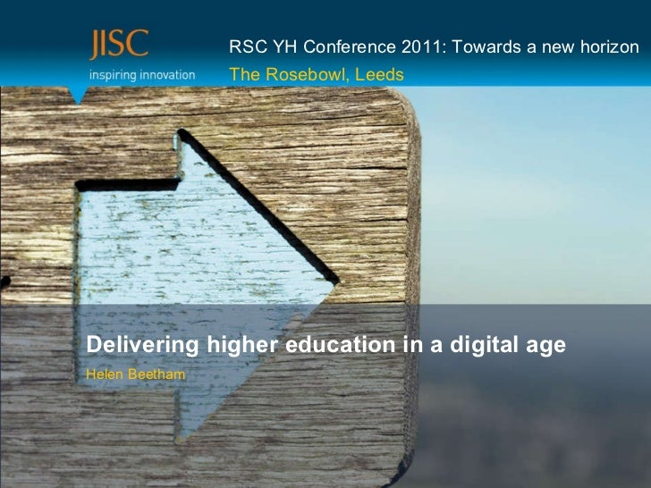 Delivering higher education in a digital age Helen Beetham RSC YH Conference 2011: Towards a new horizon The Rosebowl, Leeds