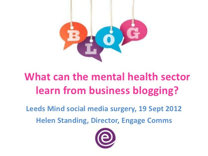 What can the mental health sector learn from business blogging?Leeds Mind social media surgery, 19 Sept 2012   Helen Stand...