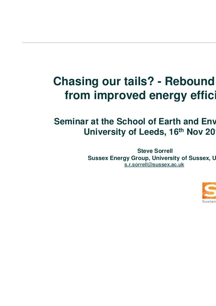 Chasing our tails? - Rebound effects from improved energy efficiencySeminar at the School of Earth and Environment,      U...