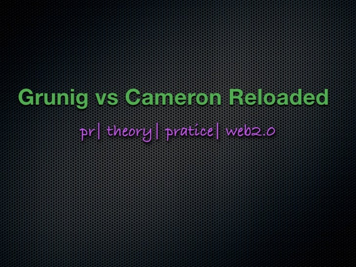 Grunig vs Cameron Reloaded      pr| theory| pratice| web2.0