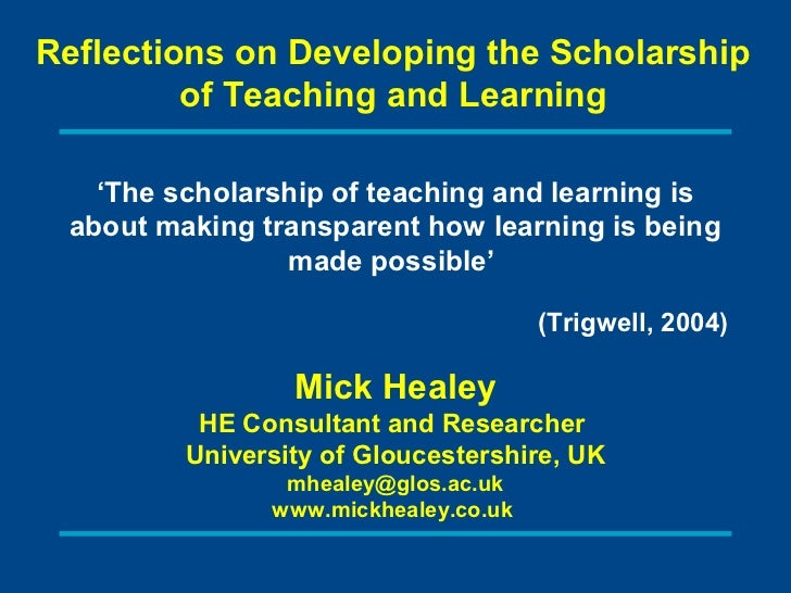 Reflections on Developing the Scholarship         of Teaching and Learning   'The scholarship of teaching and learning is ...
