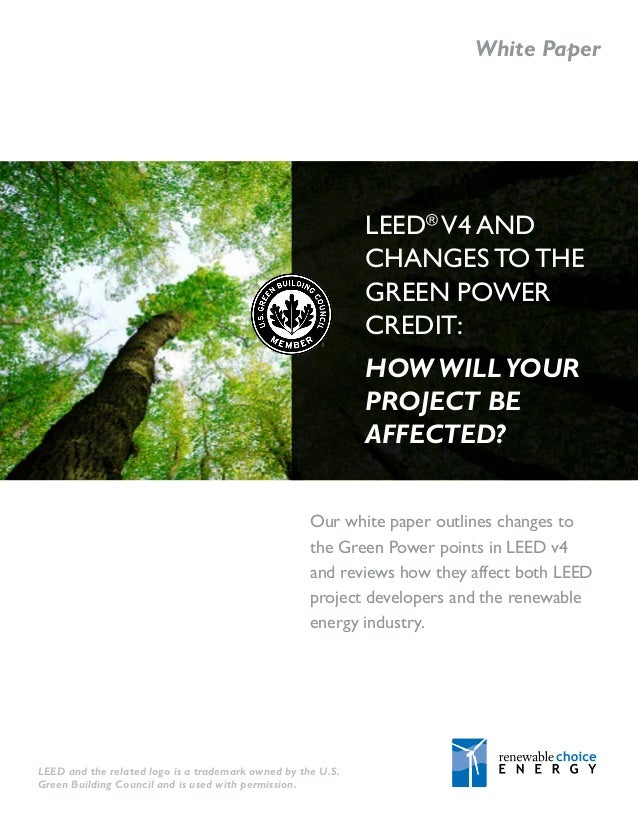 White Paper  LEED® V4 AND CHANGES TO THE GREEN POWER CREDIT: HOW WILL YOUR PROJECT BE AFFECTED? Our white paper outlines c...