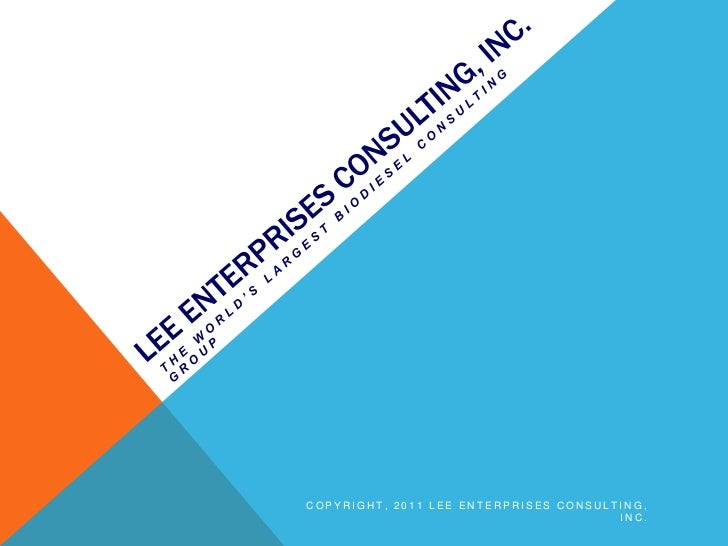 LEE ENTERPRISES CONSULTING, Inc.<br />The world's largest biodiesel consulting group<br />Copyright, 2011 Lee Enterprises ...
