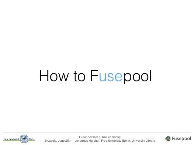 Fusepool final public workshop! Brussels, June 25th – Johannes Hercher, Free University Berlin, University Library How to F...