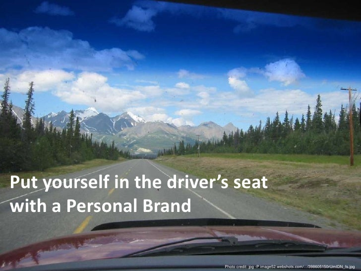 Put yourself in the driver's seat with a Personal Brand <br />Put yourself in the driver's seat <br />with a Personal Bran...