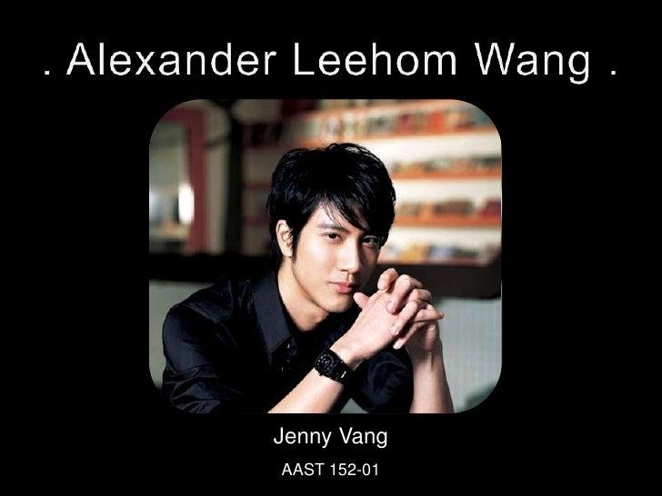 . Alexander Leehom Wang .<br />Jenny Vang<br />AAST 152-01<br />