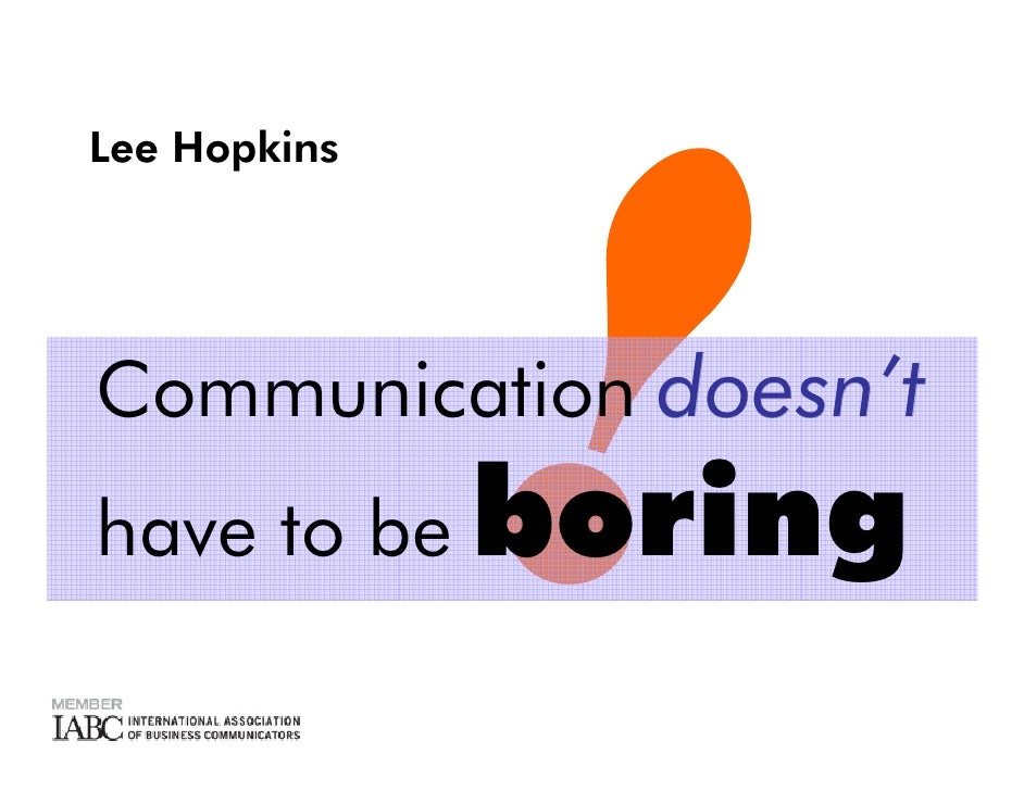 Lee Hopkins     Communication doesn't               boring have to be