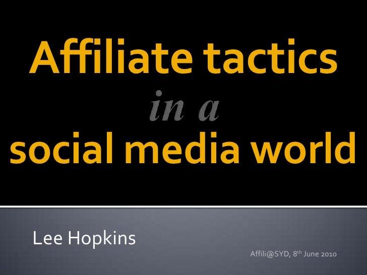 Affiliate tactics<br />in a<br />social media world<br />Lee Hopkins<br />Affili@SYD, 8th June 2010<br />