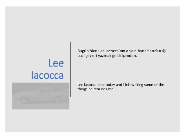 Lee Iacocca Bugün ölen Lee Iacocca'nın anısın bana hatırlattığı bazı şeyleri yazmak geldi içimden. Lee Iacocca died today ...